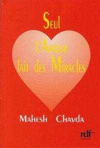 Seul l'amour fait des miracles Mahesh Chavda