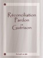 Réconciliation Pardon Guérison